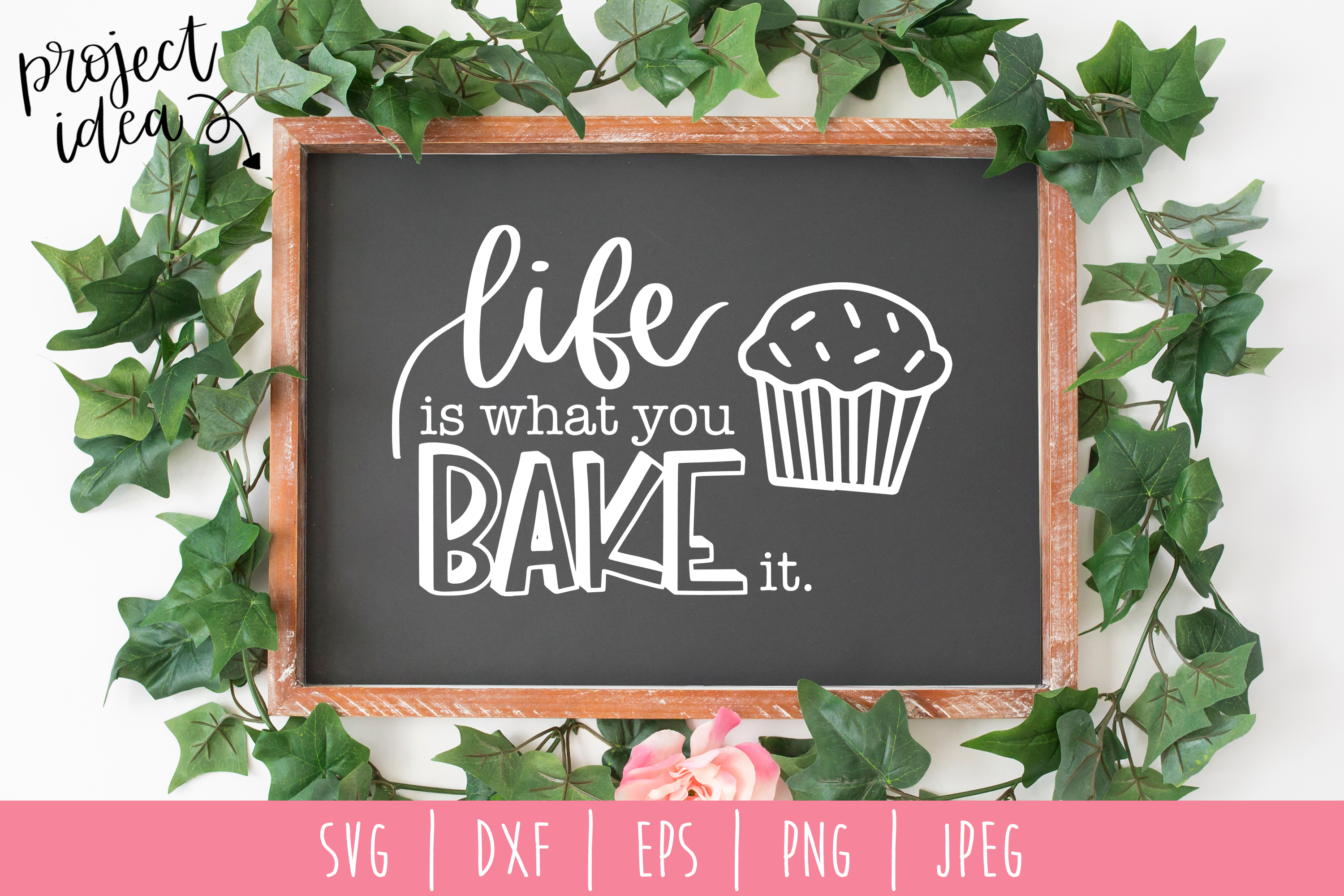 Life is What You Bake It SVG, DXF, EPS, PNG JPEG example image 2