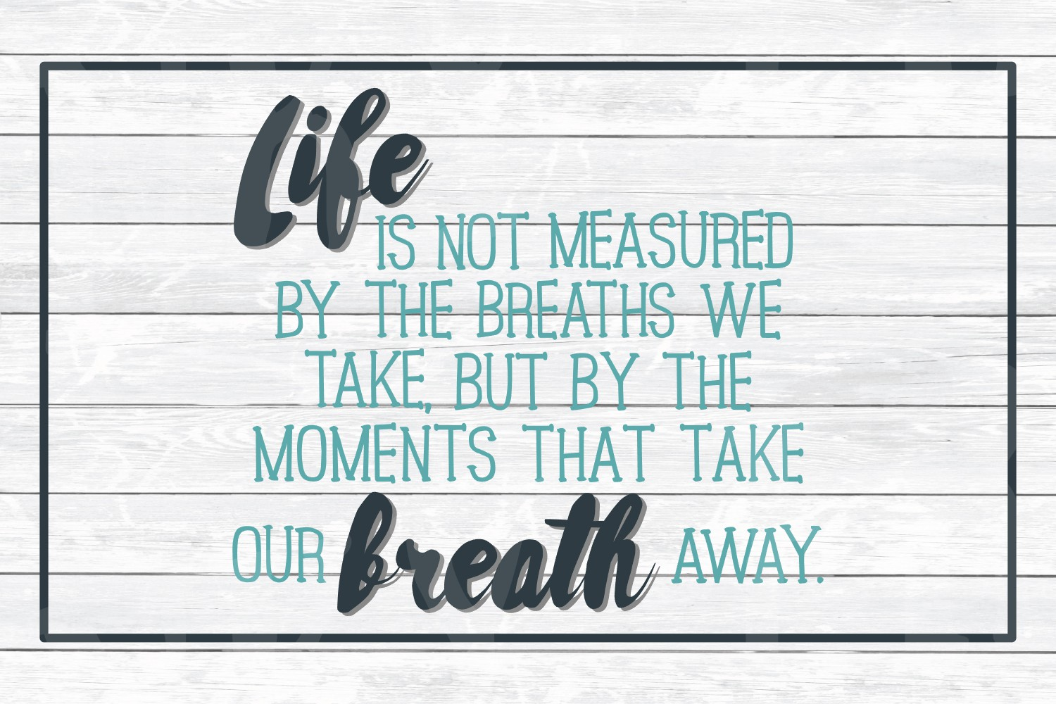 Life Is Not Measured By The Breaths We Take- Inspirational S example image 3