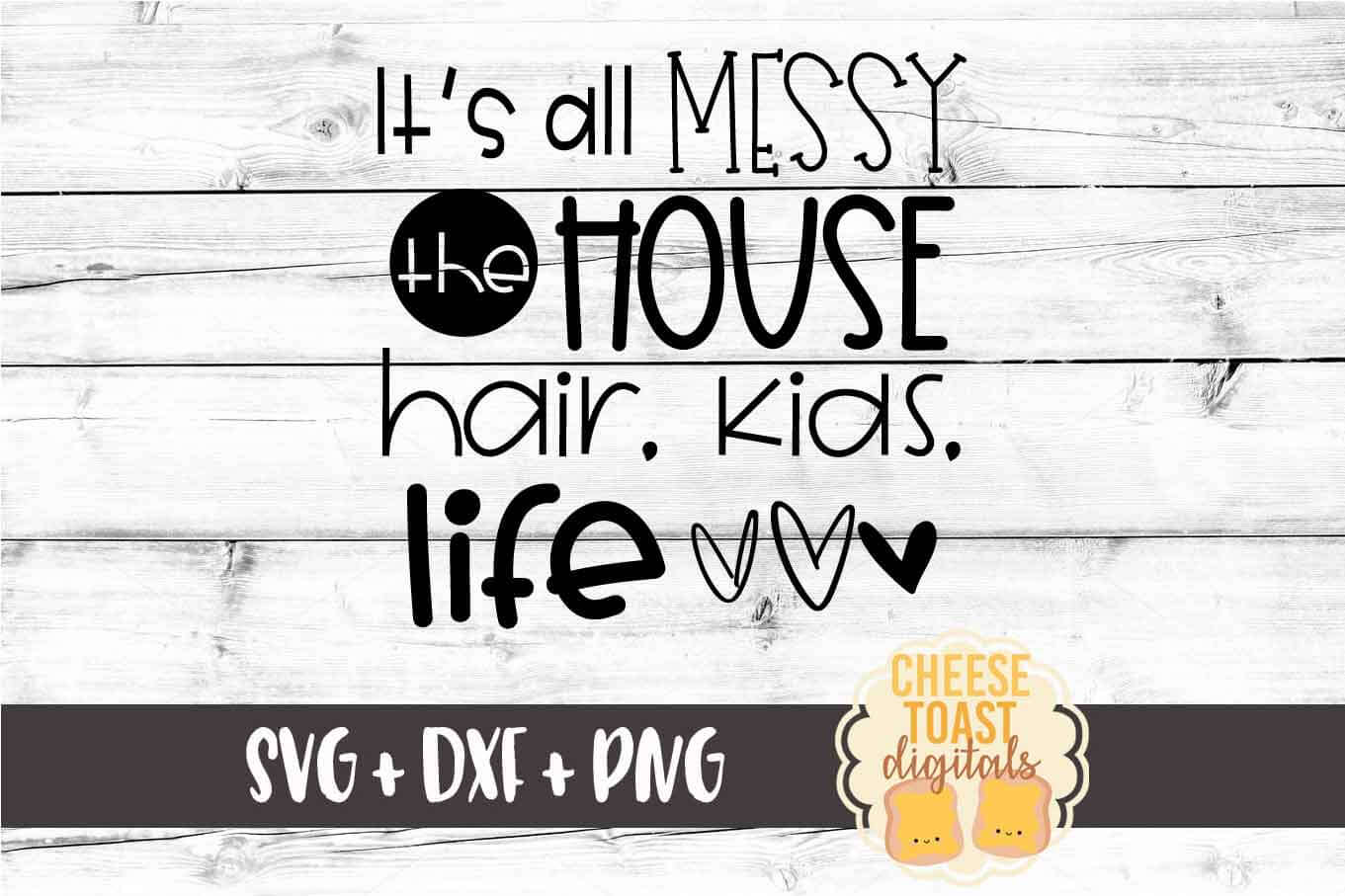 It's All Messy The House Hair Kids Life - Funny Mom SVG PNG example image 2