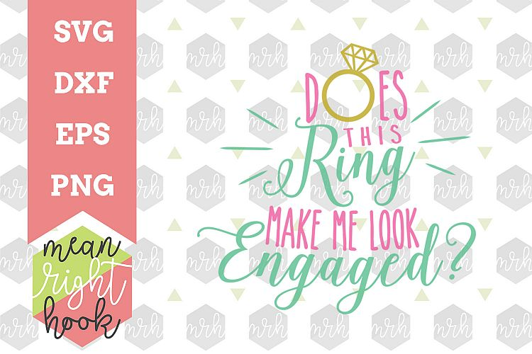 90e0830f8ebca Does This Ring Make Me Look Engaged | Wedding Design - SVG, EPS, DXF, PNG  vector files for cutting machines like the Cricut Explore & Silhouette