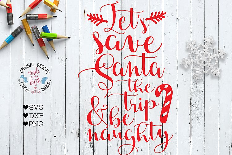 Let S Save Santa The Trip And Be Naughty Christmas Cut File 32670 Svgs Design Bundles