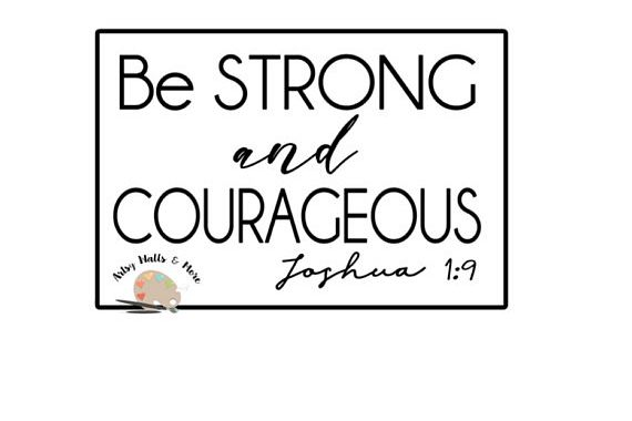 Be Strong And Courageous Svg Png Jpg Cut File For Silhouette Cricut