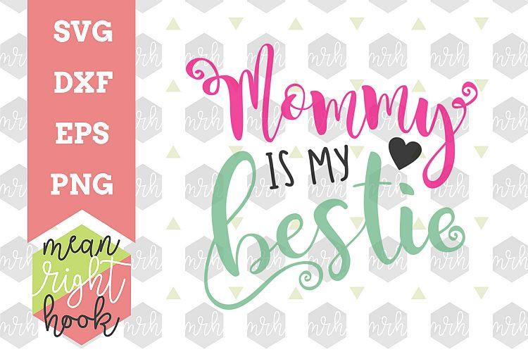 Mommy Is My Bestie Mother S Day Design Svg Eps Dxf Png Vector Files For Cutting Machines Like The Cricut Explore Silhouette 66371 Svgs Design Bundles