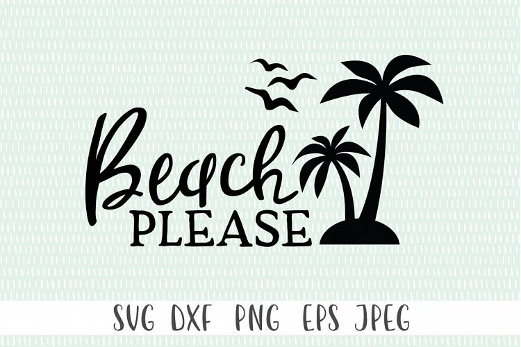 Beach Please Svg Cut File Tropical Svg Summer Svg