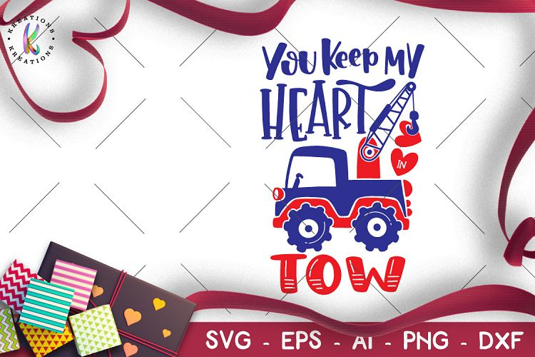 d79a7ac49 Valentine s Day svg You keep my heart in tow svg tow truck