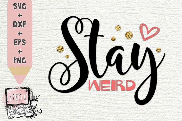 Stay Weird Funny Quotes Heartsvg Dxf Eps Cut File