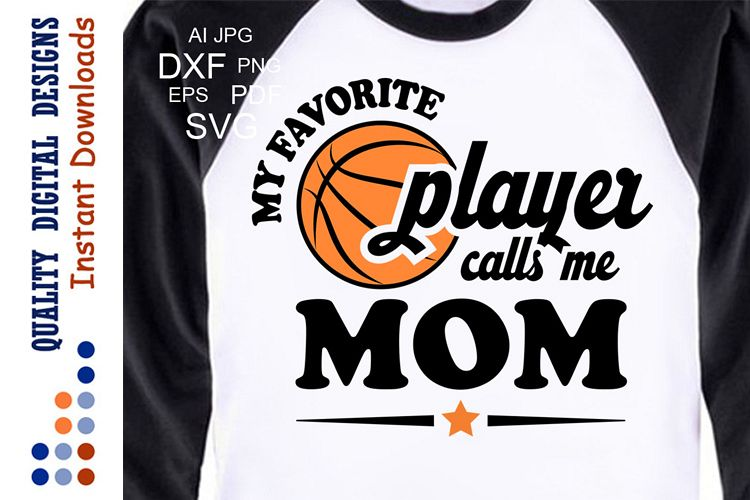 Basketball Mom Shirt Svg Favorite Player Svg Silhouette Dxf