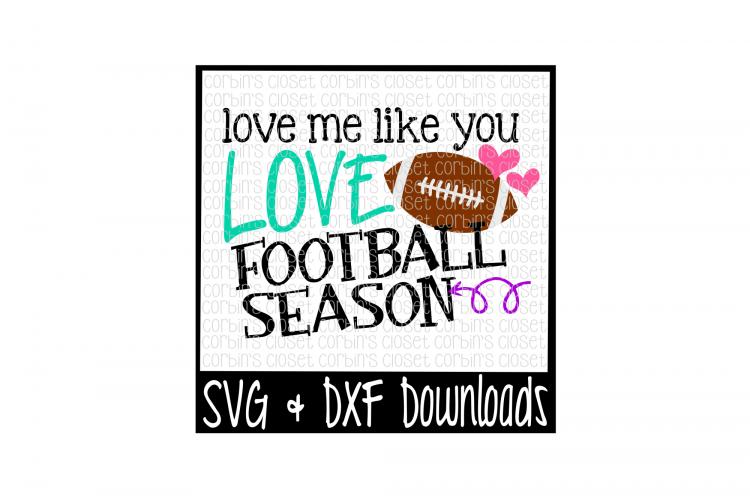 Football Svg Love Me Like You Love Football Season Cut File 13622 Svgs Design Bundles