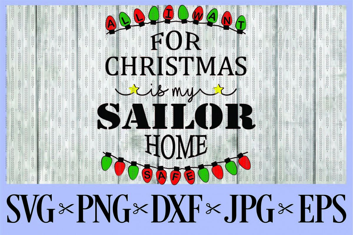 All I want for Christmas is my Sailor home safe, SVG, PNG, DXF, EPS JPG