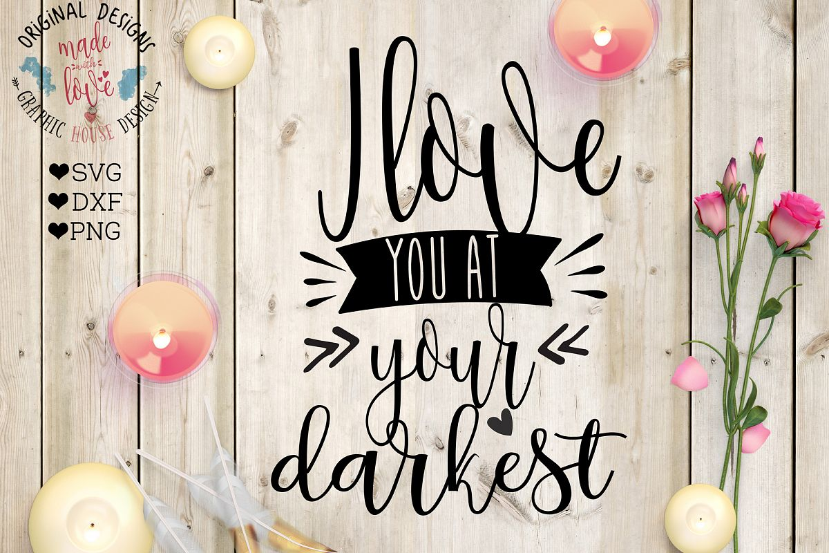 I love you at your darkest Cutting File (SVG, DXF, PNG) example image 1