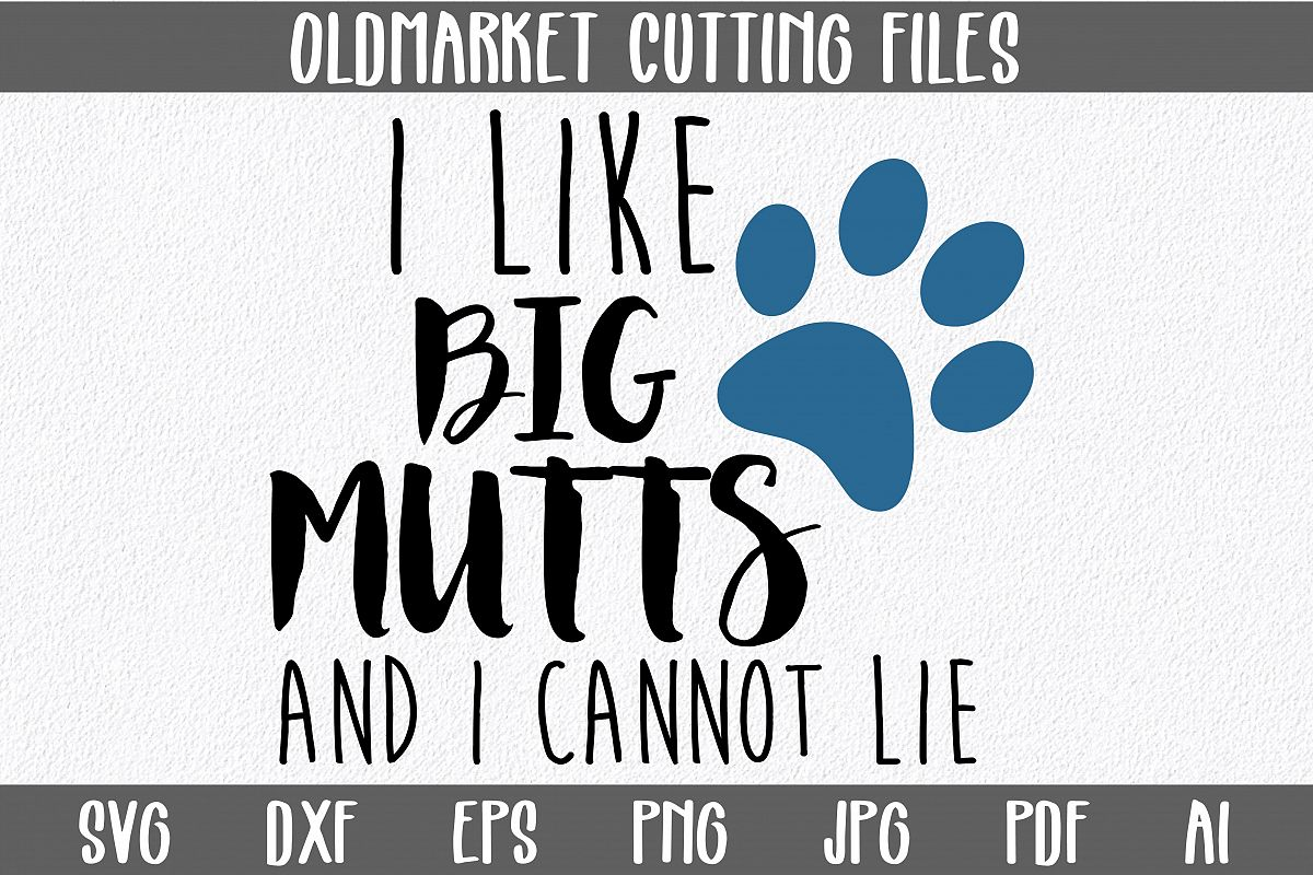 I Like Big Mutts and I Cannot Lie SVG Cut File - DXF - EPS example image 1