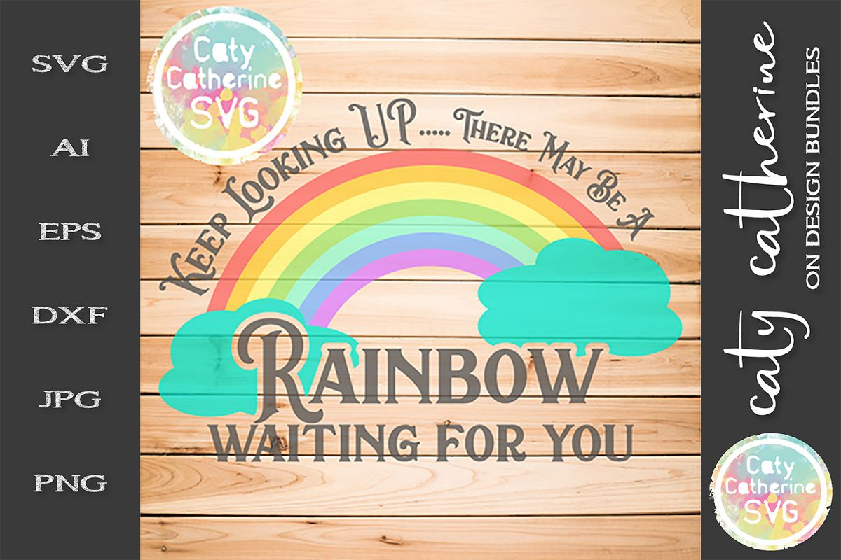 Keep Looking Up There May Be A Rainbow Waiting For You SVG example image 1