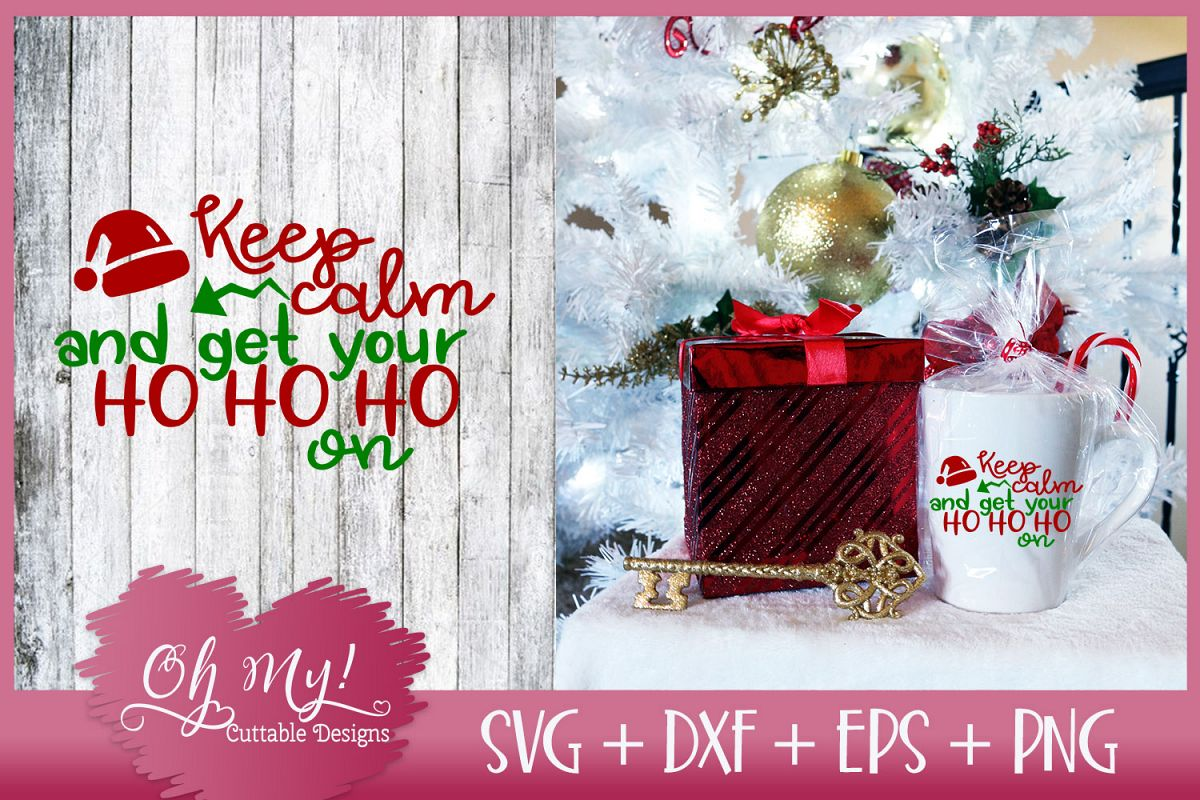 Keep Calm and Get Your Ho Ho Ho On - SVG EPS DXF PNG example image 1