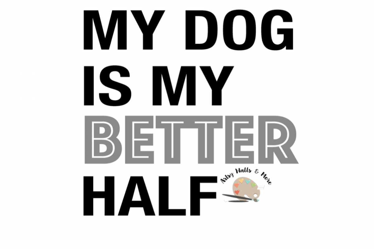 my dog is my better half svg cut file dog mom svg for t
