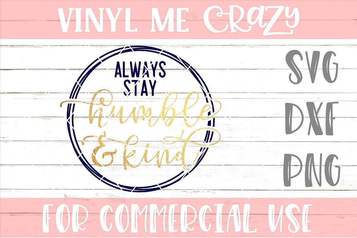 Always Stay Humble And Kind SVG DXF PNG example image 1