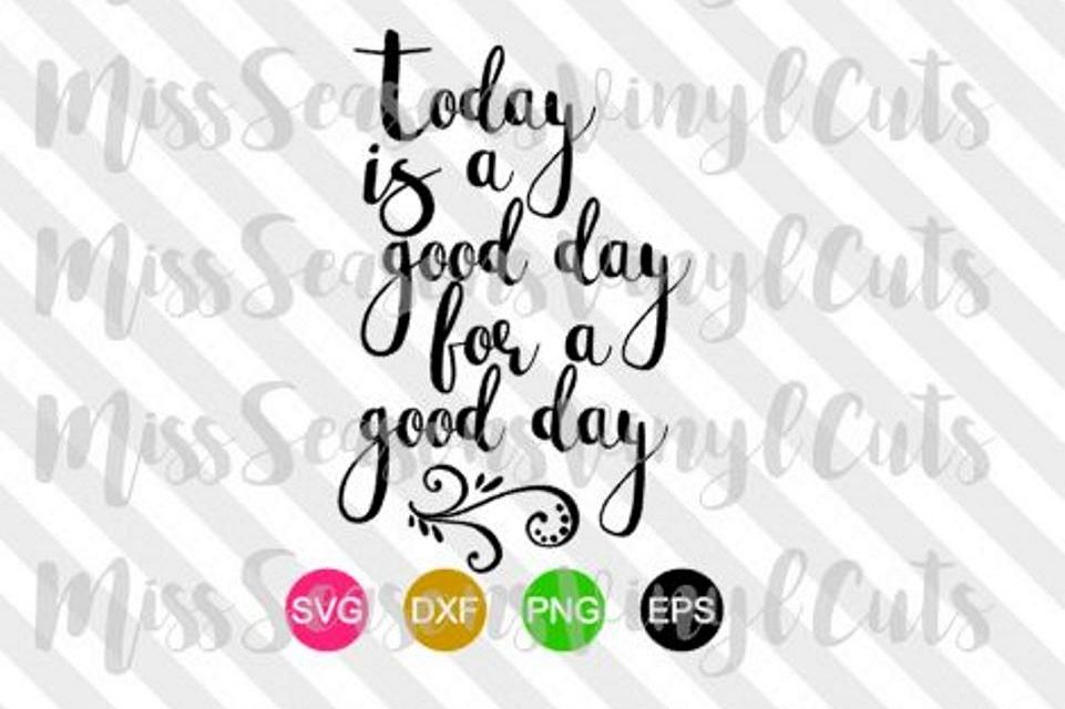 Today is a Good Day for a Good Day SVG  example image 1