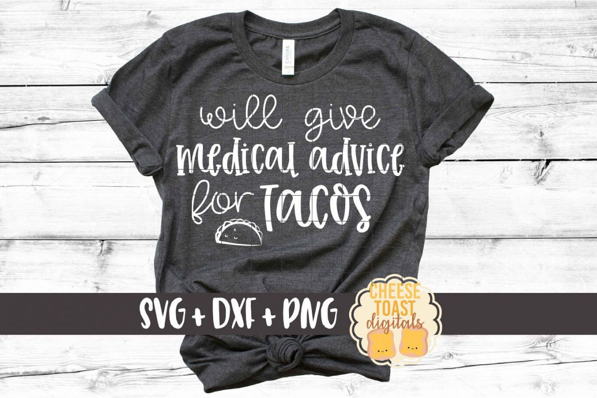 Will Give Medical Advice for Tacos - Nurse SVG PNG DXF Files example image 1