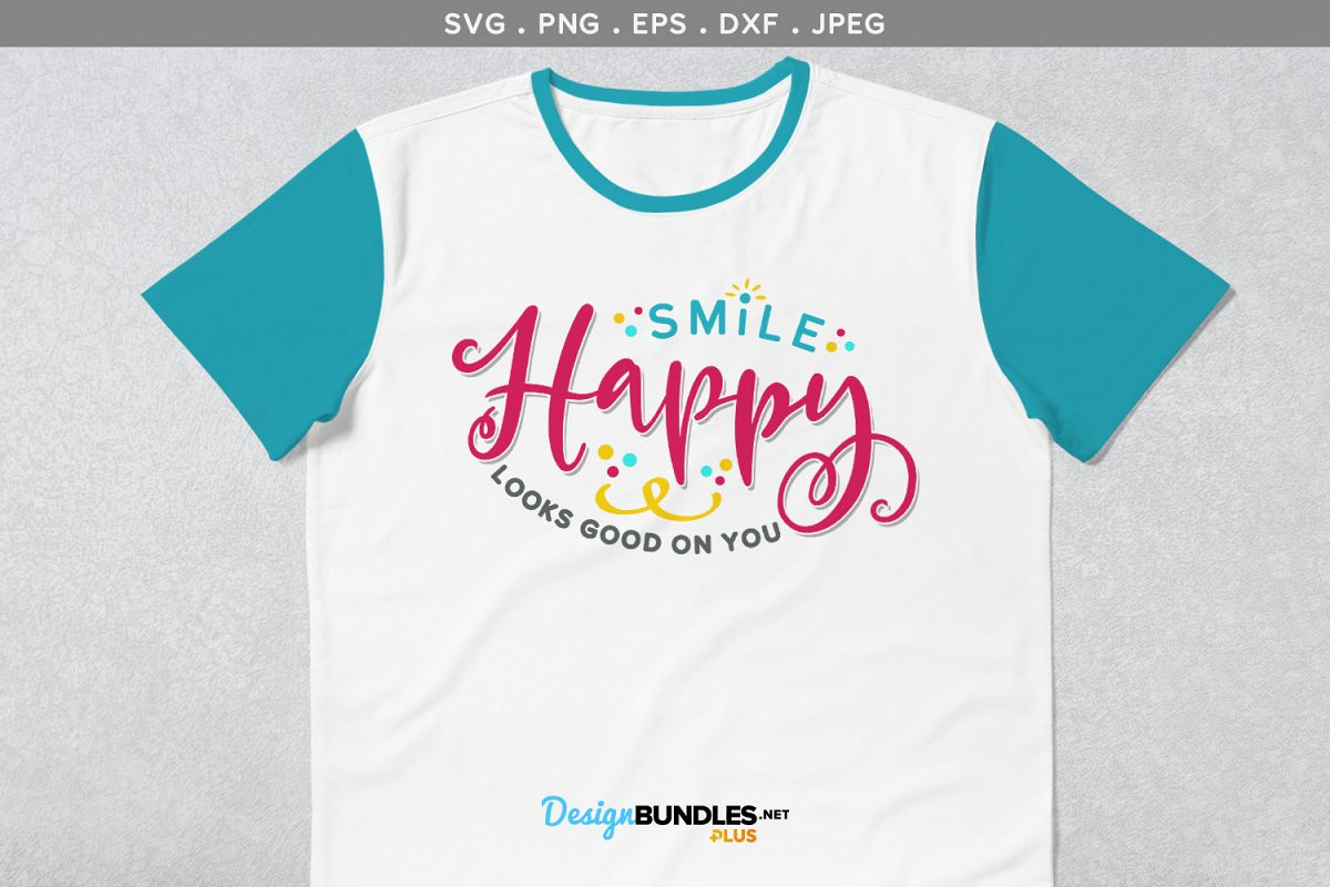 Smile, Happy Looks Good on You - svg cut file example image 1