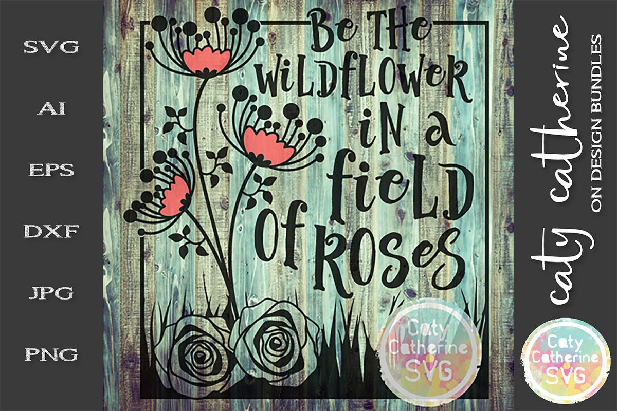 Be The Wildflower In A Field Of Roses SVG Motivational Quote example image 1