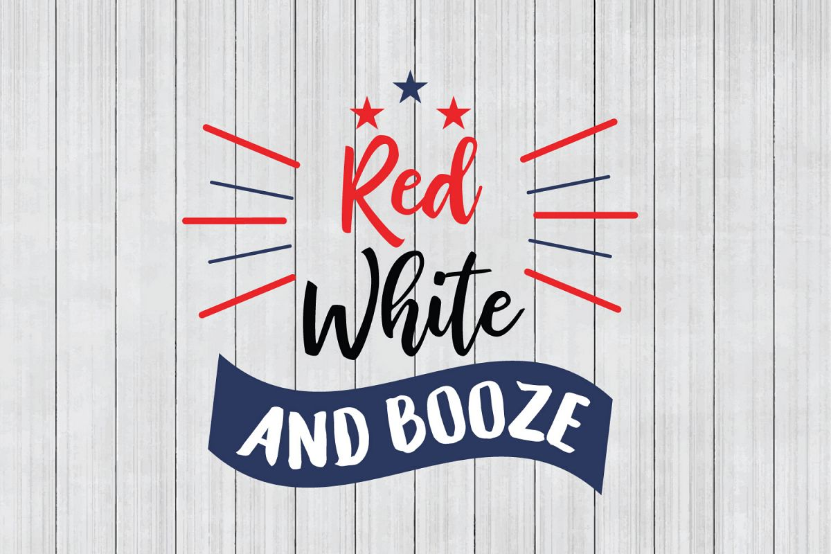 Fourth Of July Svg Red White And Booze Cuttable File Example Image 1