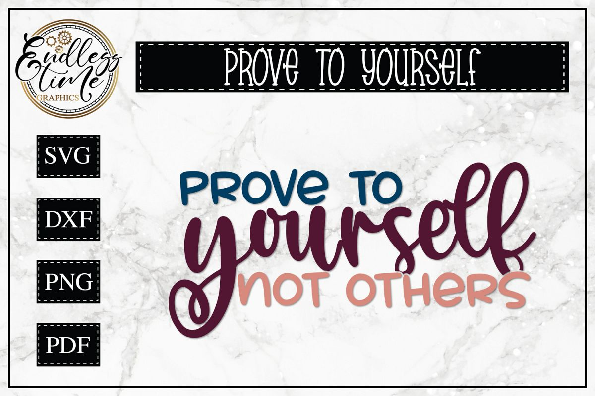 Prove To Yourself Not Others SVG - A Motivational Cut File example image 1