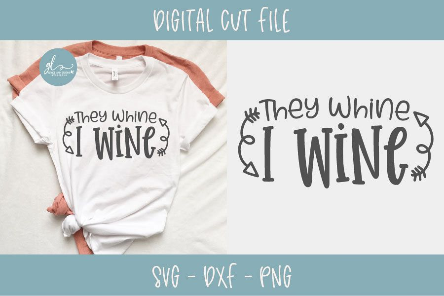 They Whine I Wine Svg Cut File Mom Life Svg