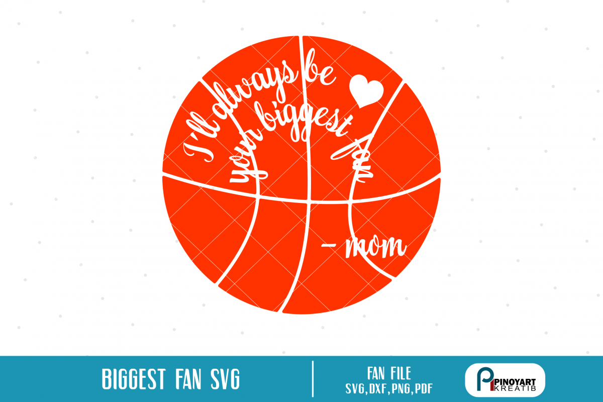 Ill Always Be Your Biggest Fan svg - a basketball vector