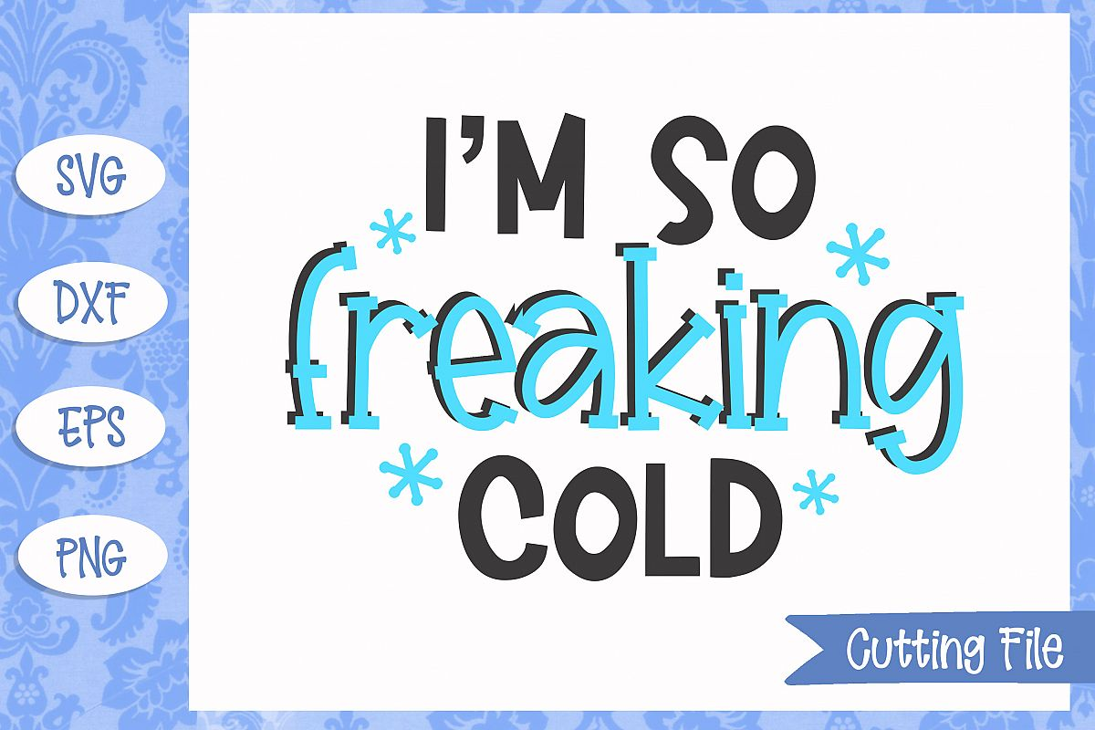 I'm so freaking cold SVG File example image 1