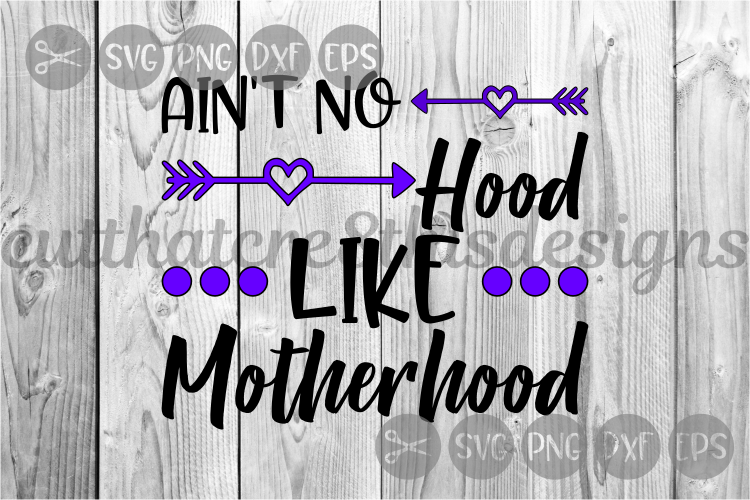 Ain't No Hood, Like Motherhood, Quotes, Cut File, SVG. example image 1