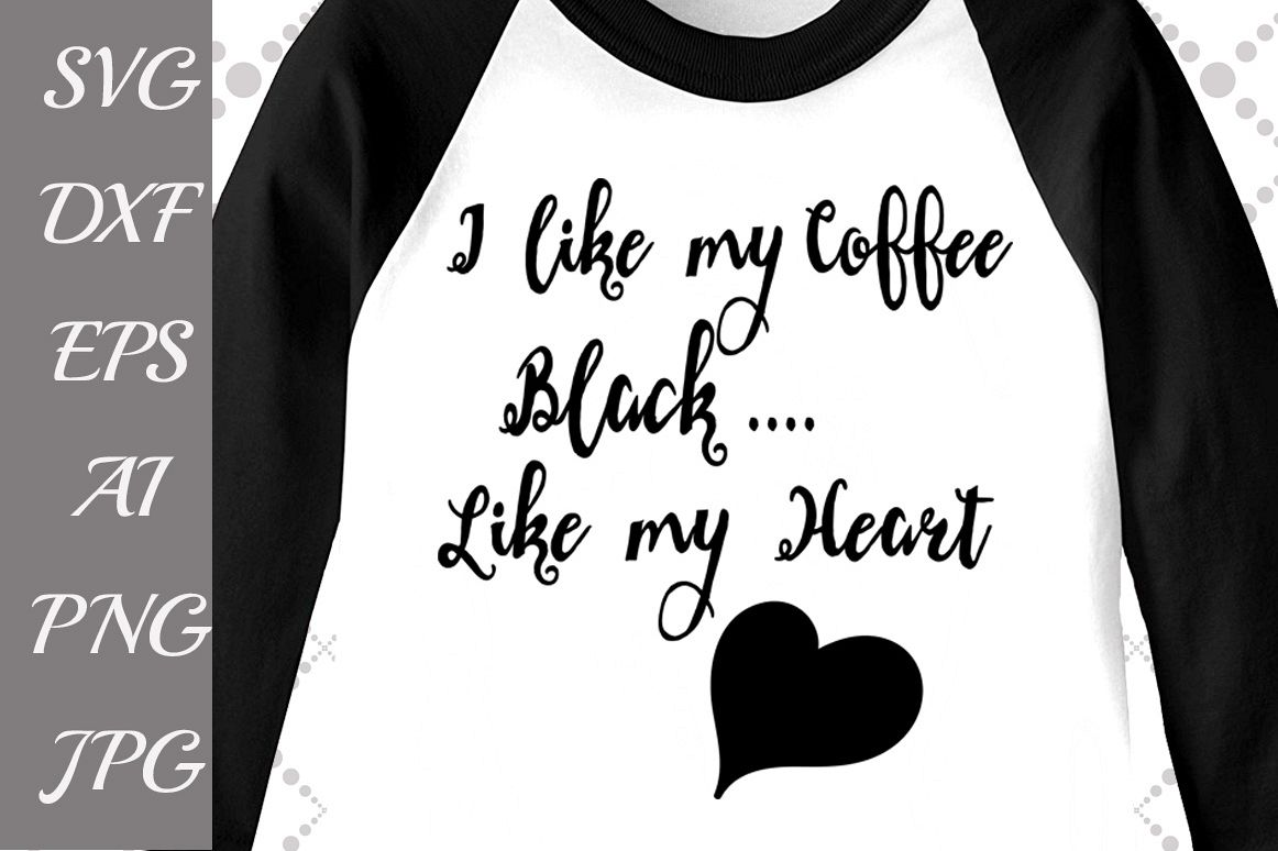 I like my Coffee Black Like my Heart Svg example image 1
