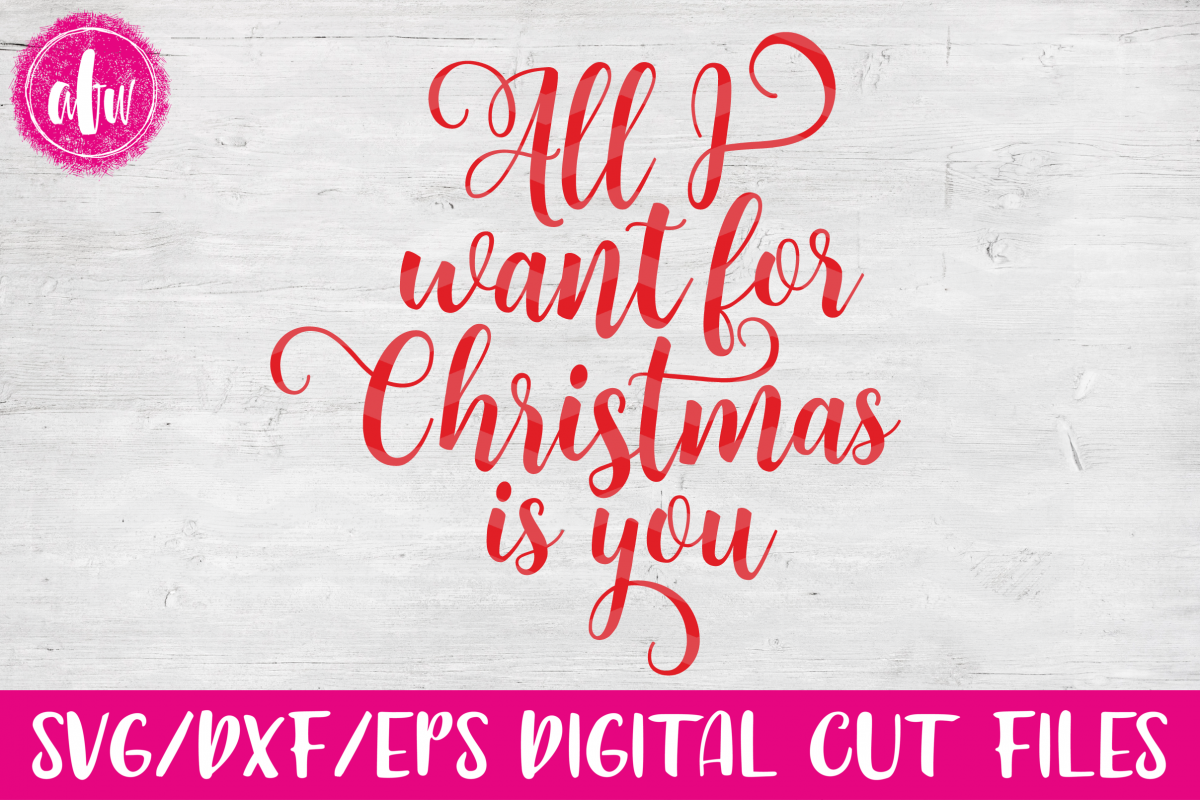 All I Want For Christmas is You - SVG, DXF, EPS Cut Files