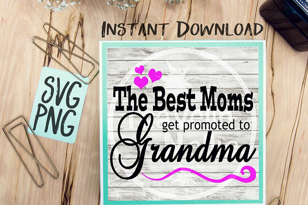 The Best Moms Get Promoted To Grandma SVG PNG Image Design for Cut Machines Print DIY Design Brother Cricut Cameo Cutout example image 1