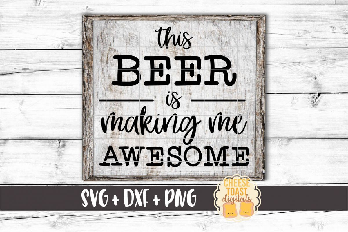 This Beer Is Making Me Awesome - Beer SVG PNG DXF Files example image 1