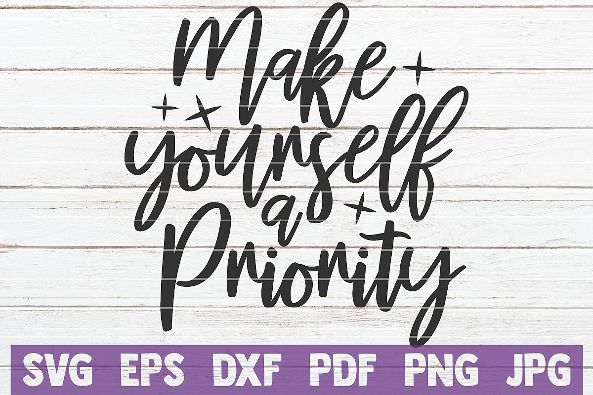 Make Yourself A Priority SVG Cut File | commercial use example image 1