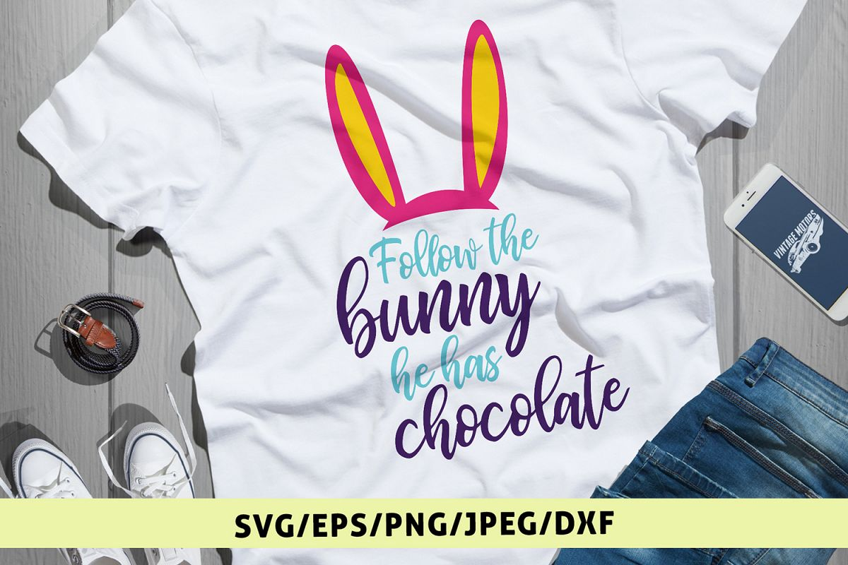 Follow The Bunny He Has Chocolate - Easter SVG EPS DXF PNG example image 1