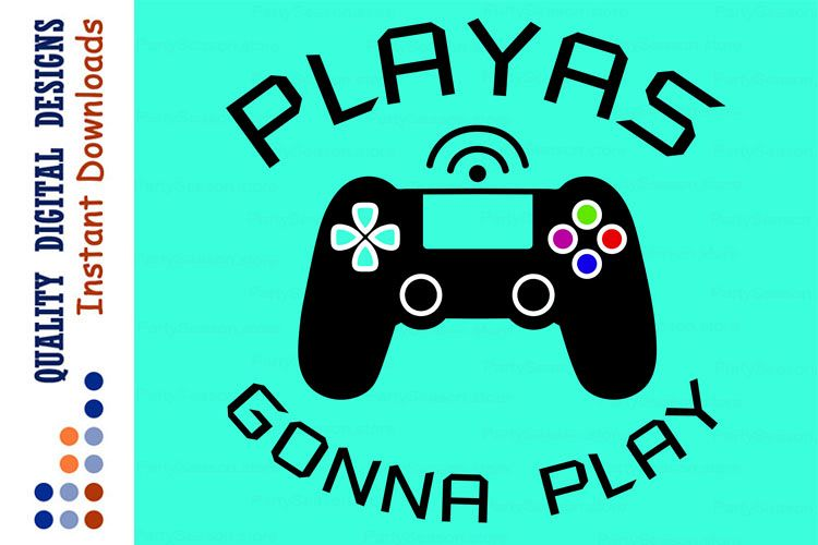 Playas Gonna Play Svg Game Controller Svg Video Games Svg