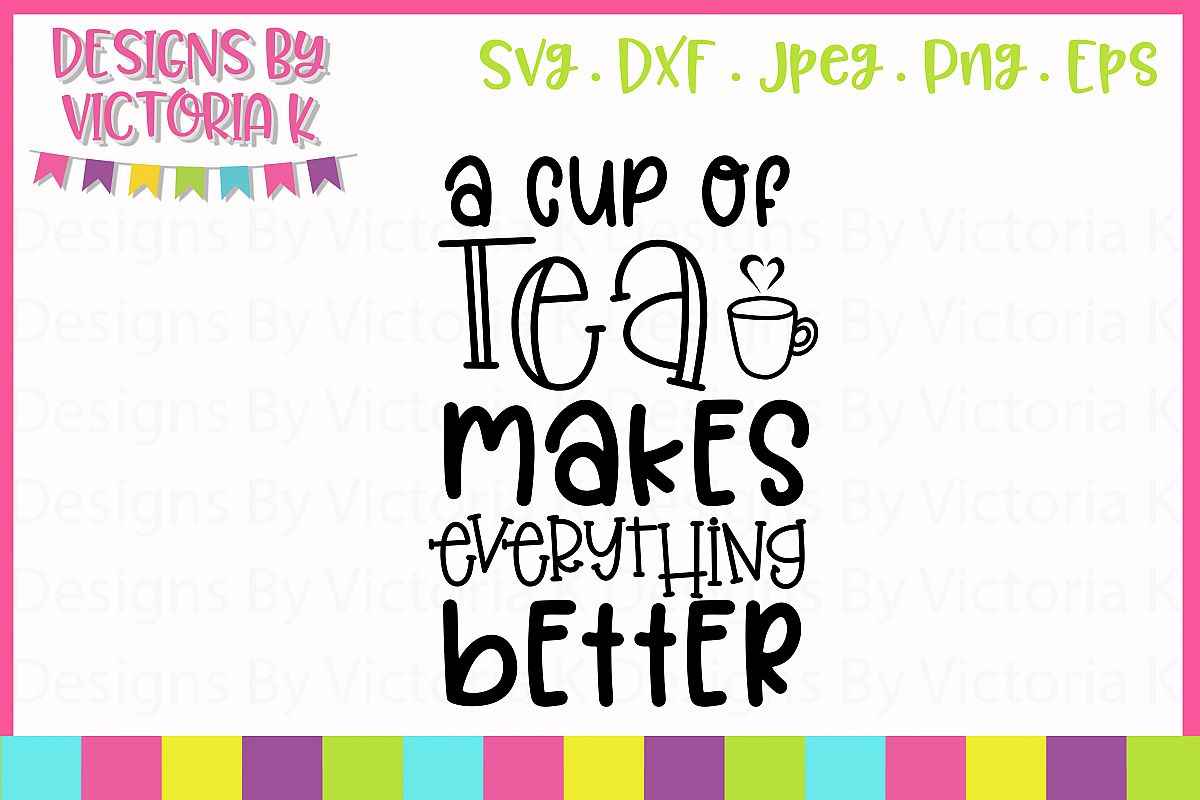 Tea Makes Everything Better SVG Cut File example image 1