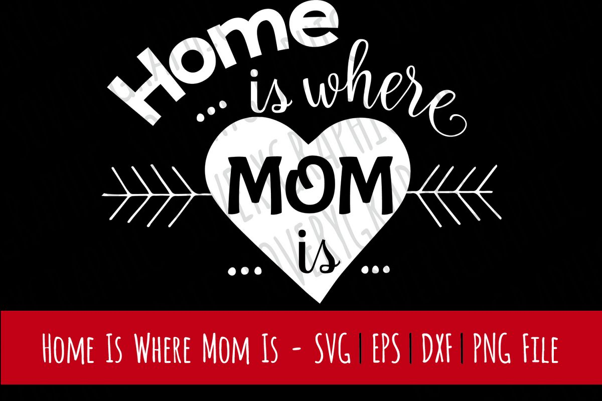 Home is Where Mom is | Cutting File & Printable | SVG | PNG example image 1