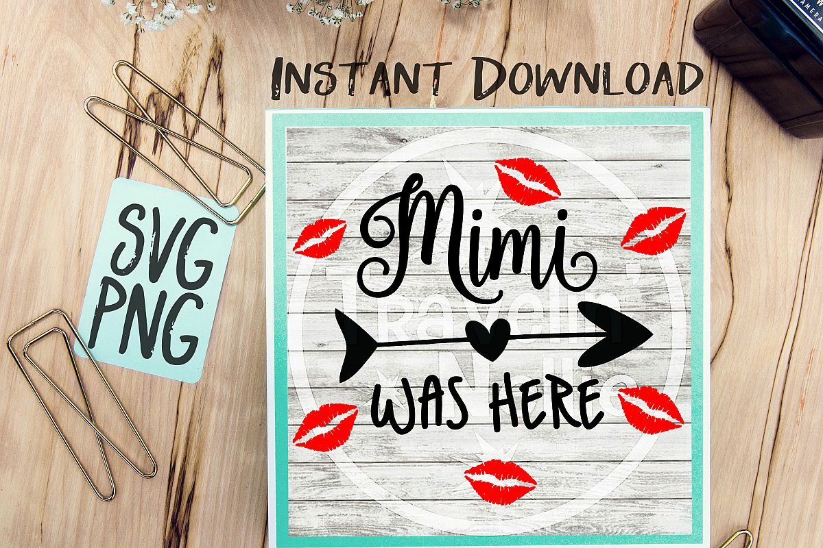Mimi Was Here SVG PNG Image Design for Cut Machines Print DIY Design Brother Cricut Cameo Cutout Kisses Lips Kiss Grandmother Grandchild example image 1