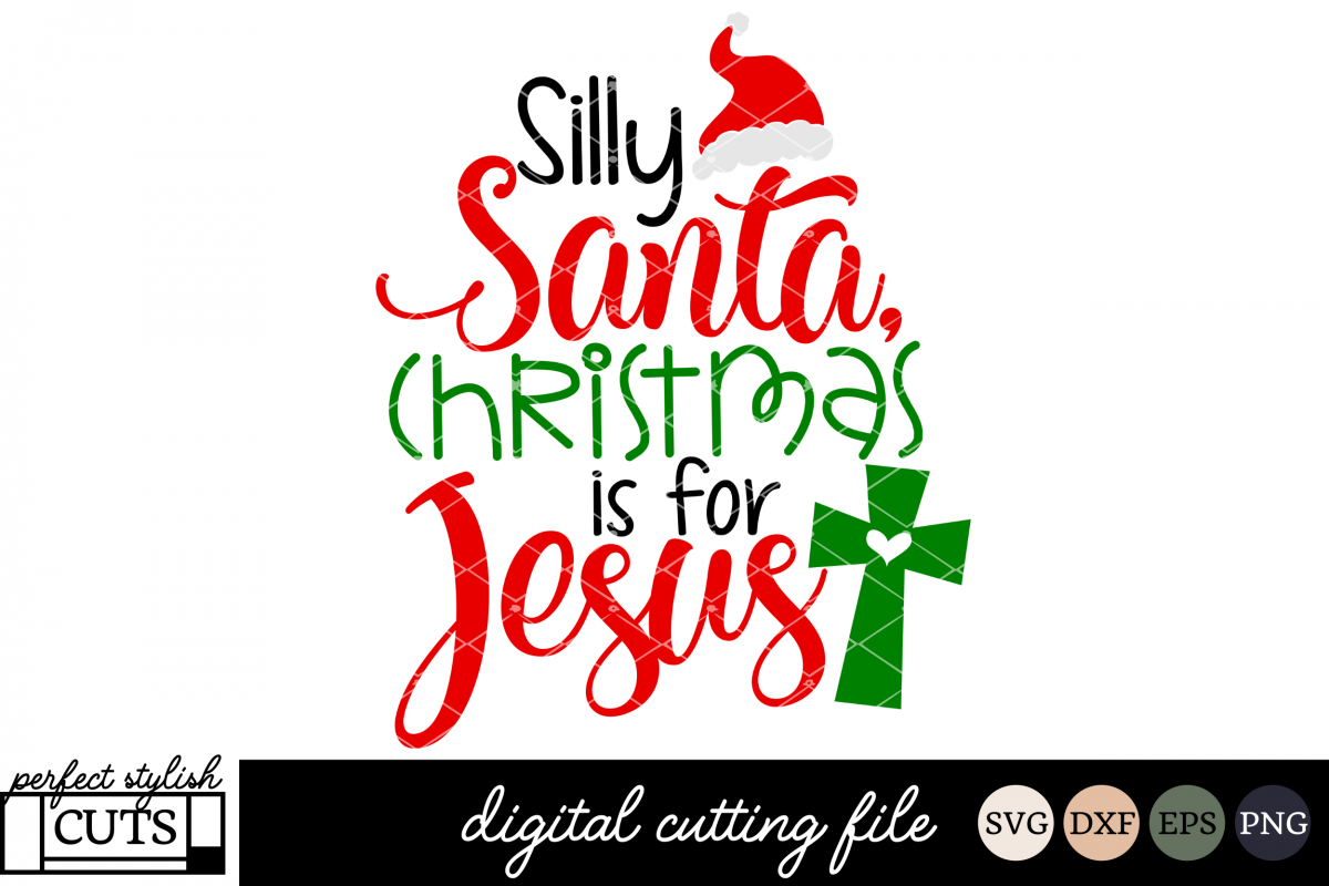 Christmas SVG - Silly Santa Christmas Is For Jesus SVG File
