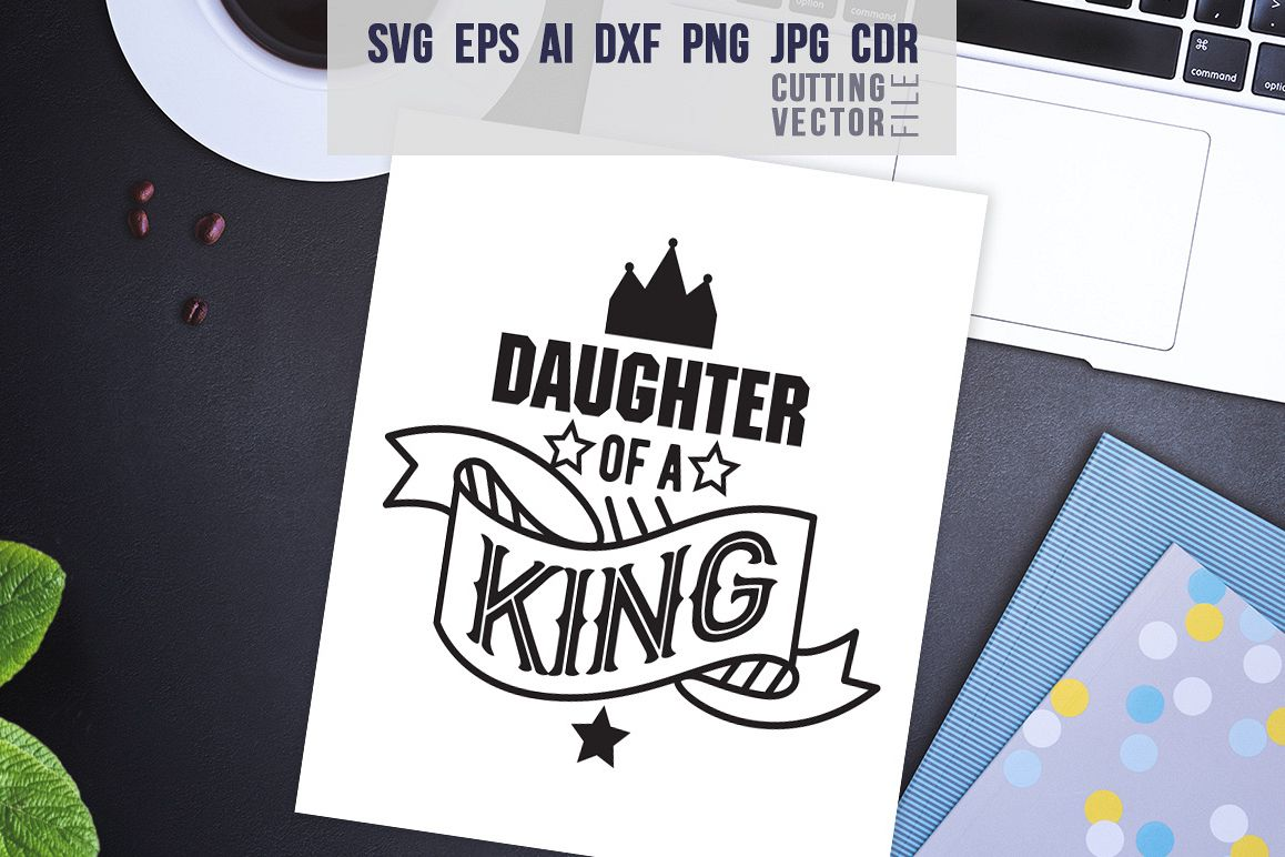 Daughter Of A King Quote Svg Eps Ai Cdr Dxf Png Jpg