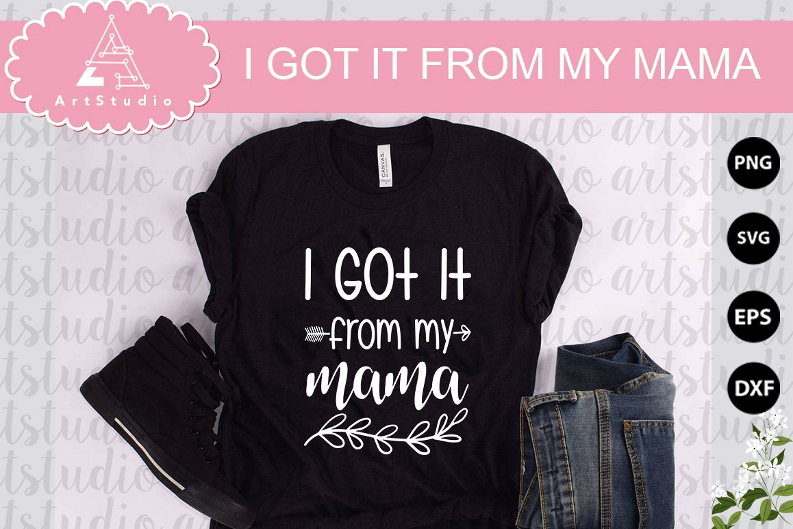 I Got it from my mama INSTANT DOWNLOAD! example image 1