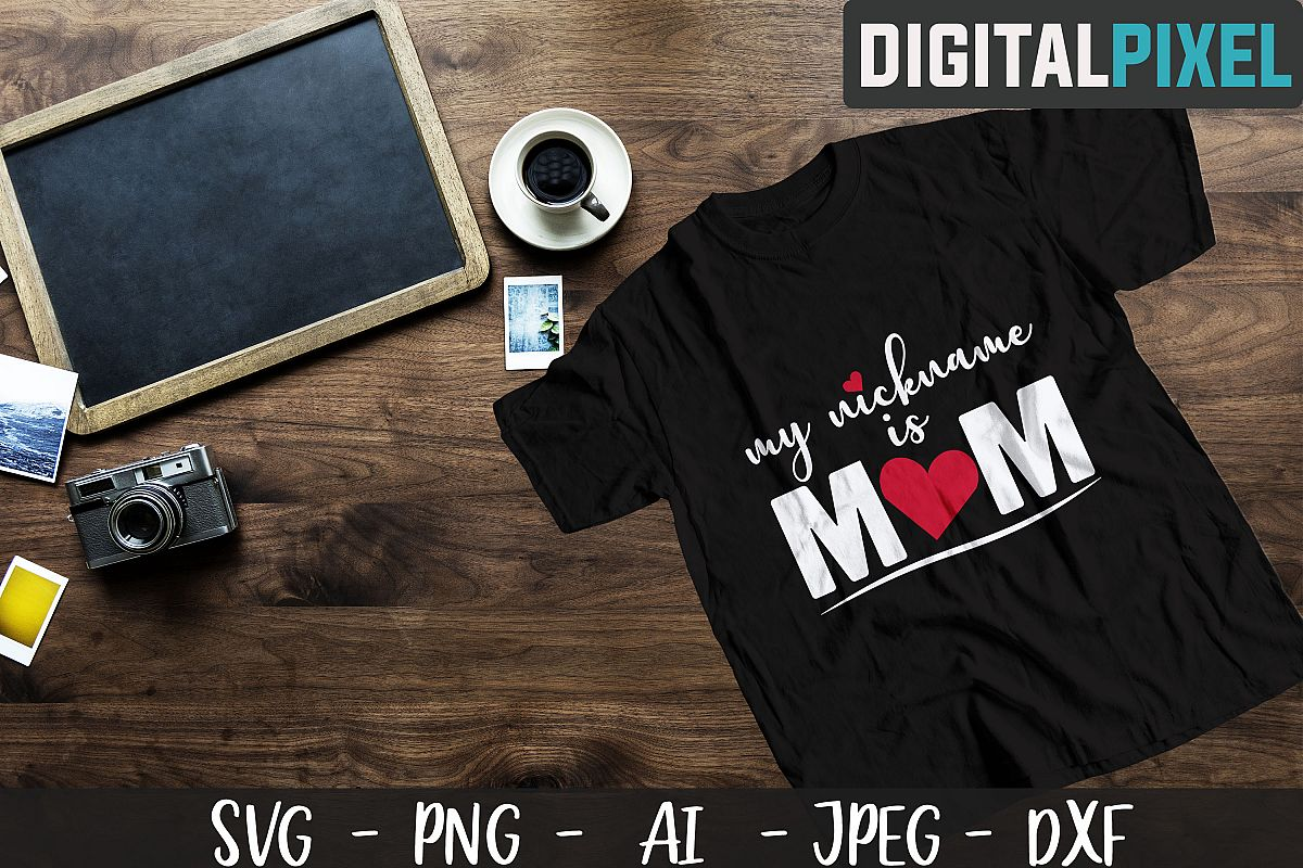 My Nickname Is Mom SVG PNG DXF Circut Cut - Crafters SVG example image 1