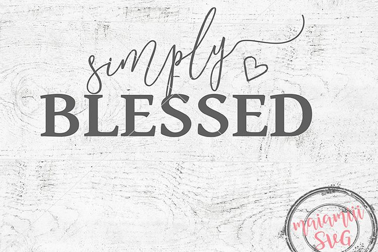 Simply Blessed Svg Blessed Svg Thankful Svg Quotes Svg