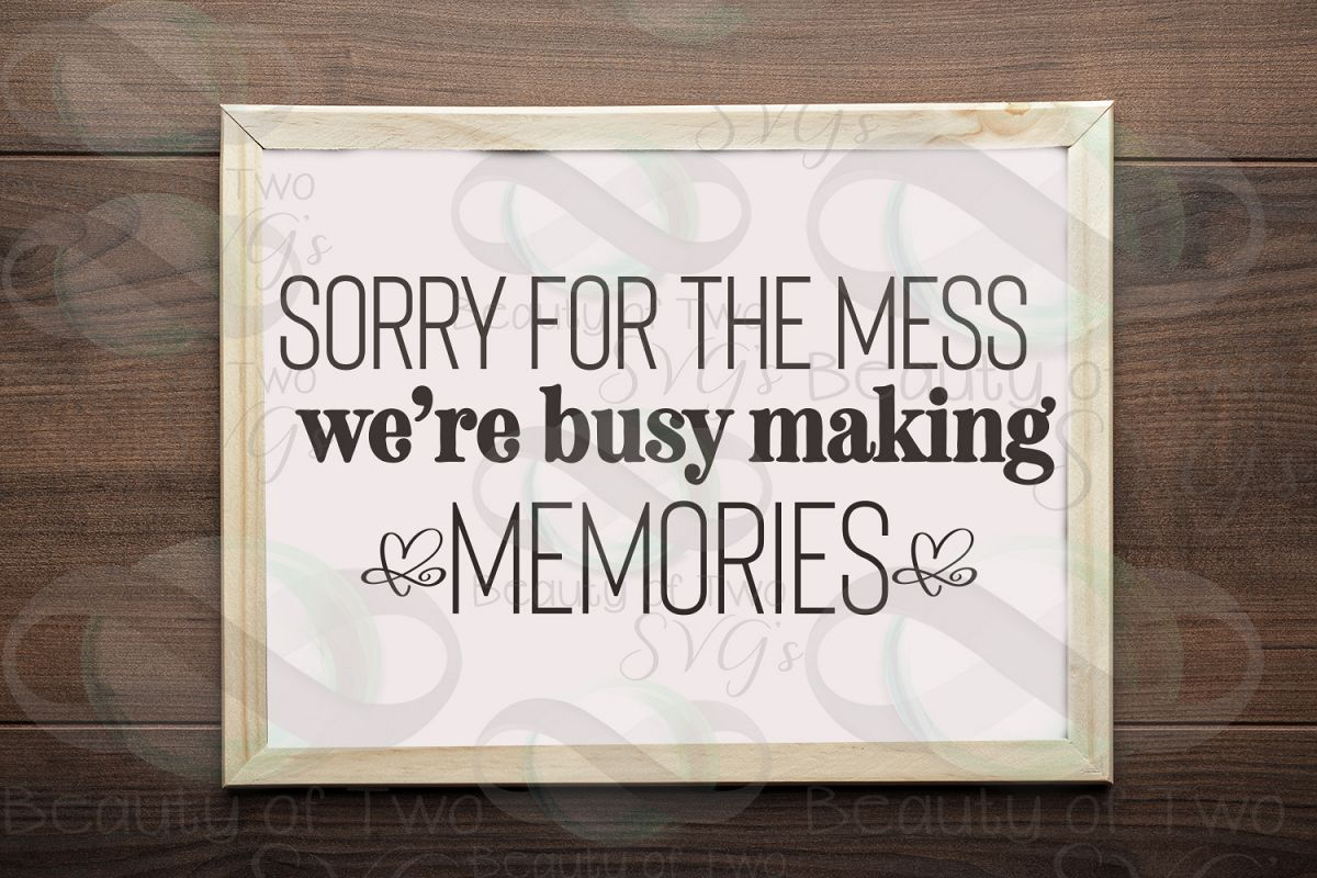 Sorry for the mess sign svg, Making memories svg, family svg example image 1