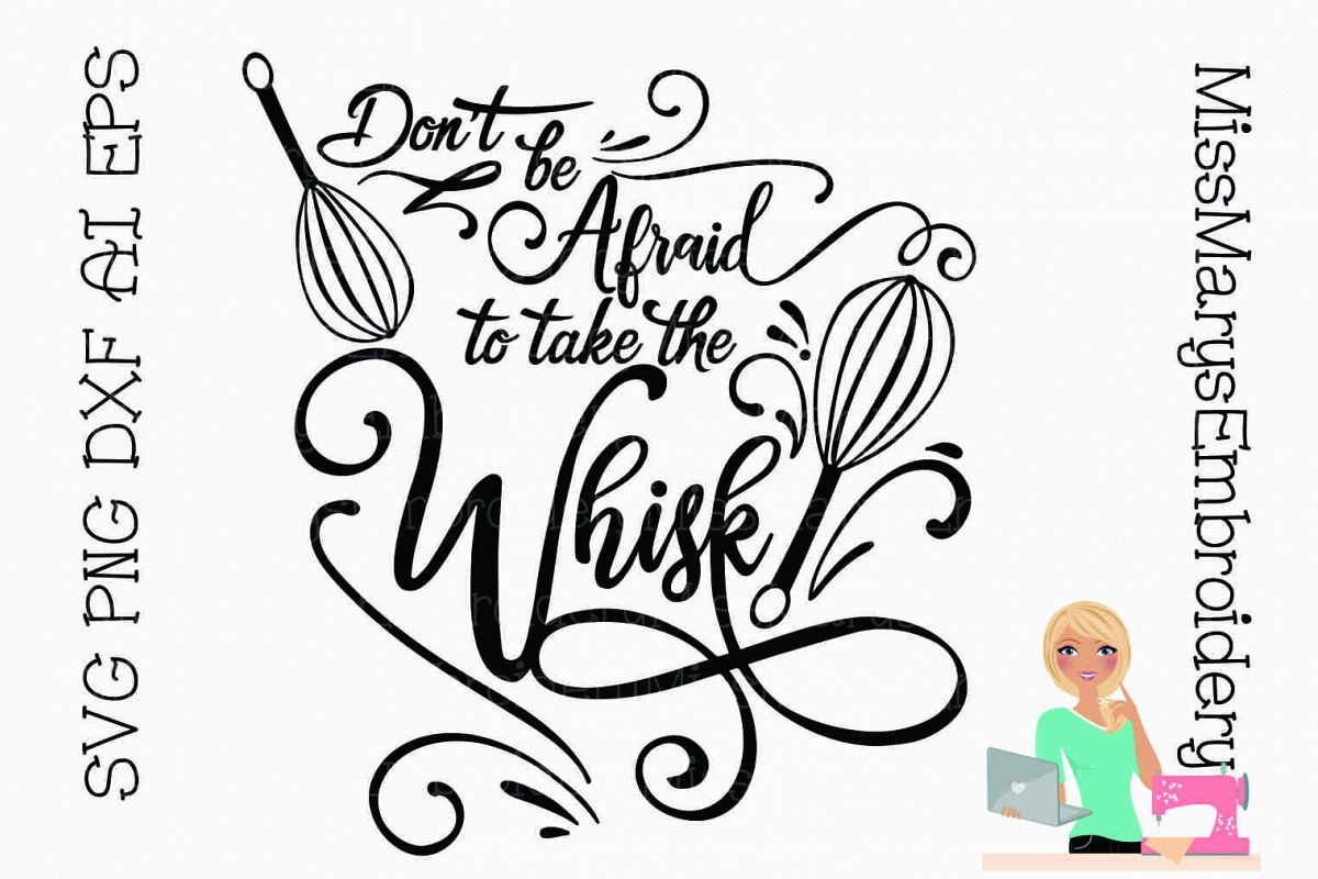 Don't Be Afraid to Take the Whisk SVG Cutting File PNG DXF example image 1