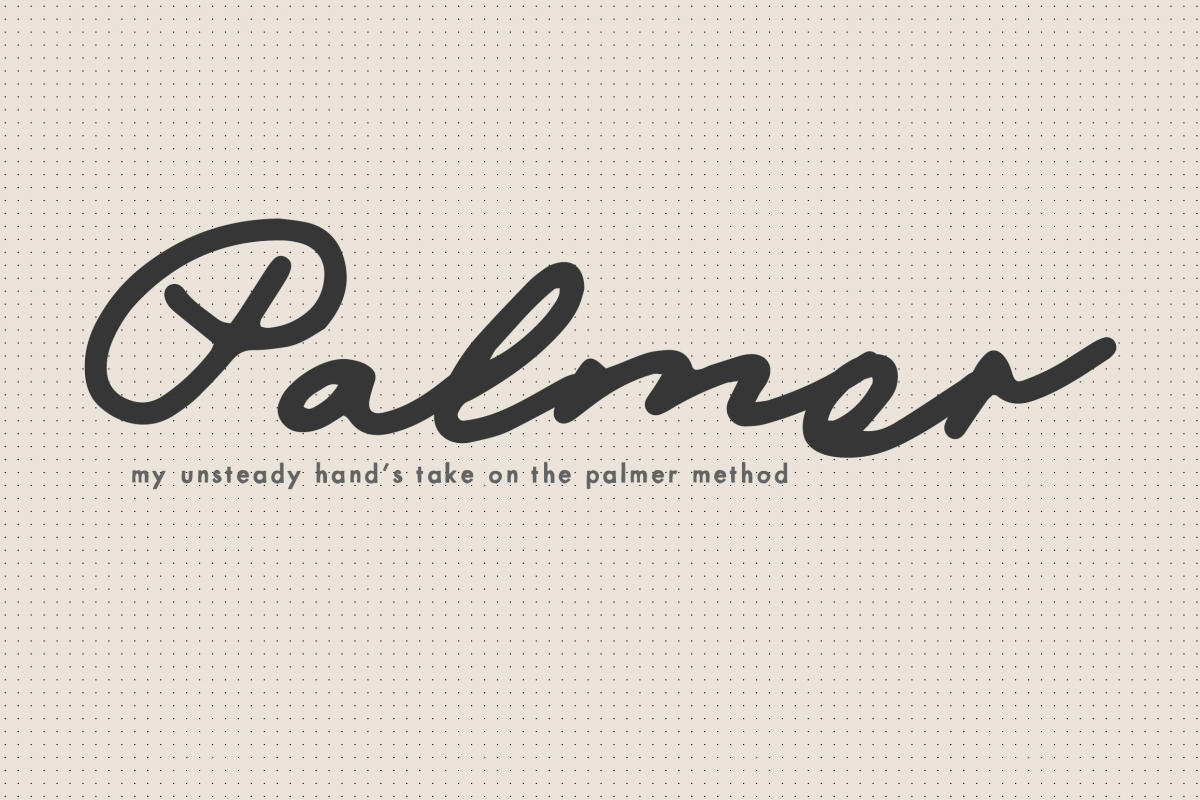 Palmer - my unsteady hand's take on the palmer method example image 1