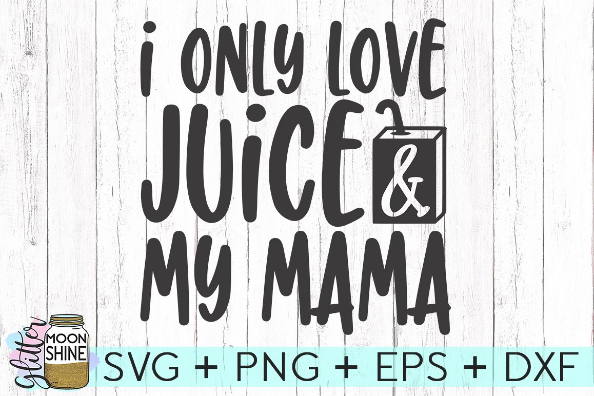 I Only Love Juice & My Mama SVG DXF PNG EPS Cutting Files example image 1