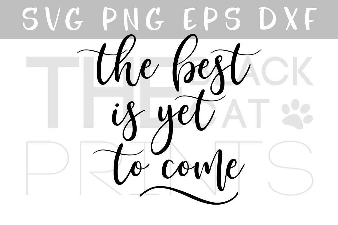 The best is yet to come SVG PNG EPS DXF Inspirational quote SVG Motivational sayings example image 1