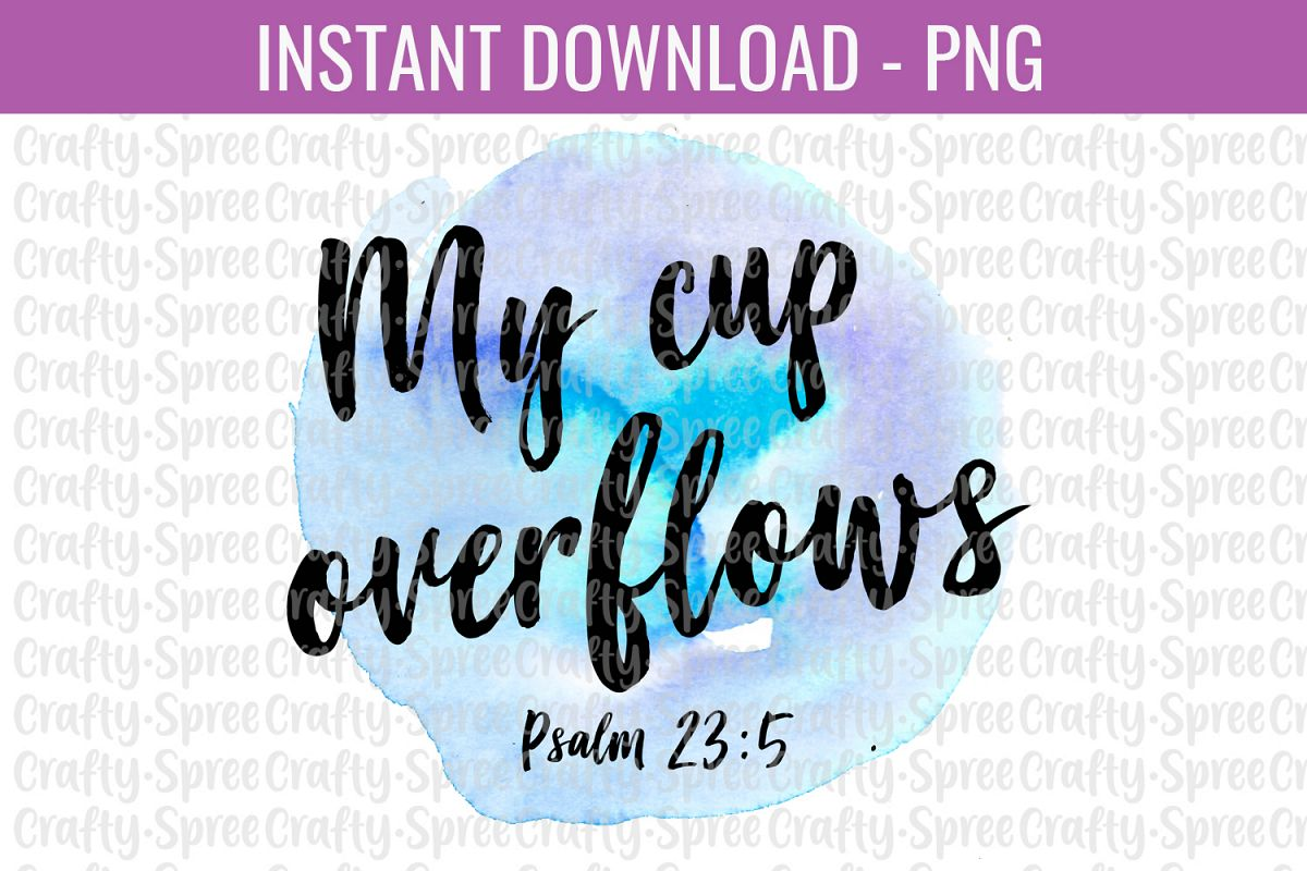 My Cup Overflows PNG Sublimation DTG Design example image 1